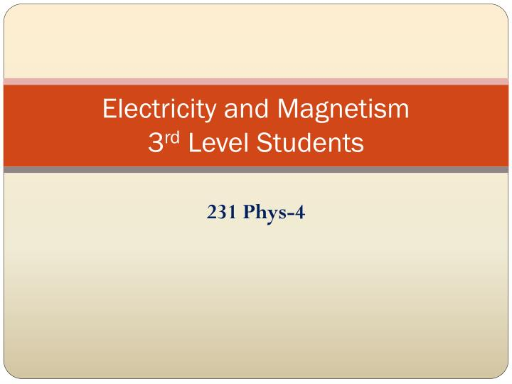 Electricity and magnetism 3 rd level students