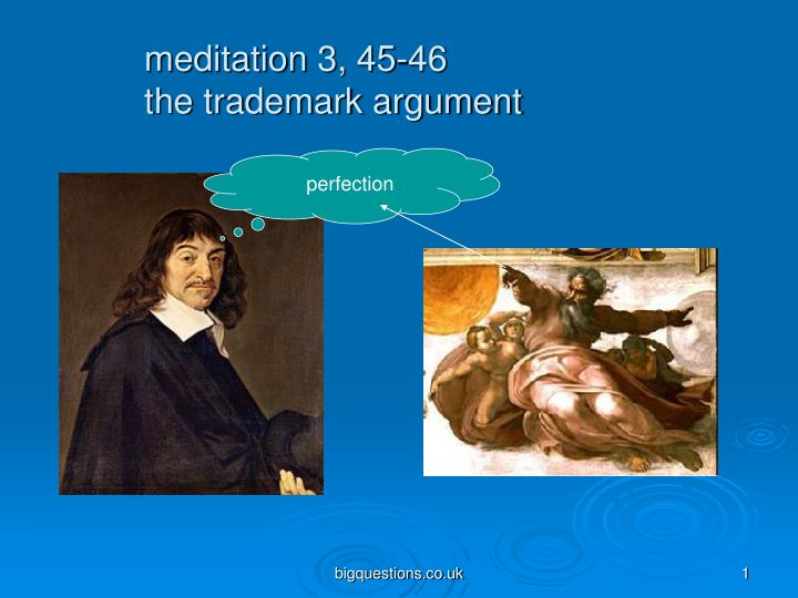an analysis of rene descartes meditation two René descartes was born to joachim descartes and jeanne brochard on descartes argues that mind and body are really distinct in two places in the sixth meditation.