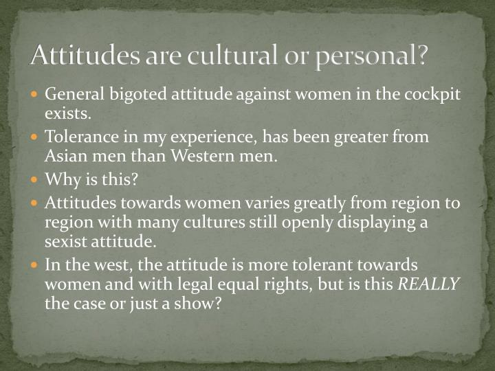 Attitudes are cultural or personal?