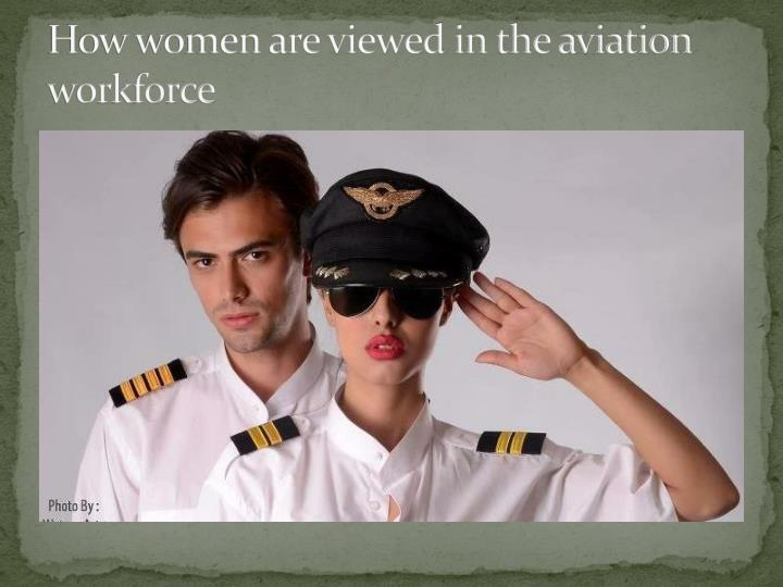 How women are viewed in the aviation workforce