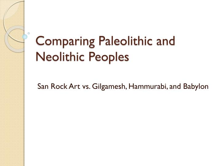 Comparing paleolithic and neolithic peoples
