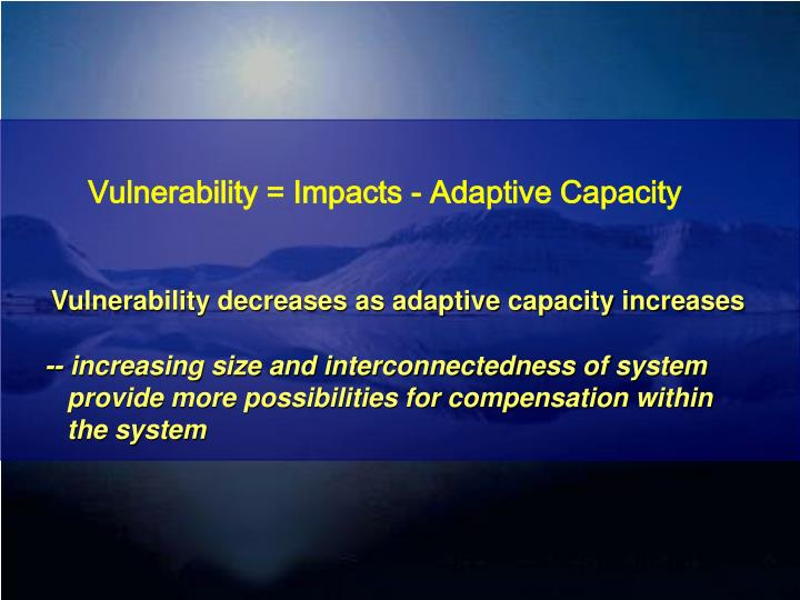 Vulnerability = Impacts - Adaptive Capacity