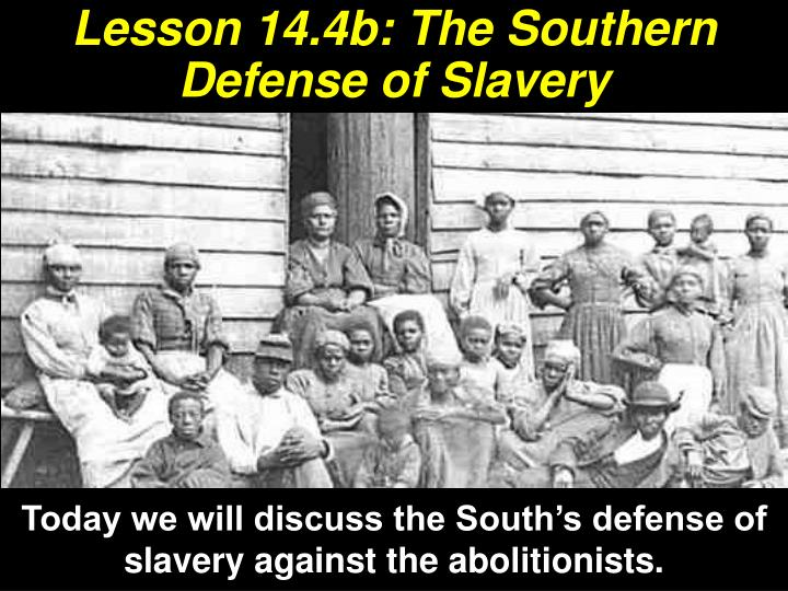 lesson 14 4b the southern defense of slavery n.