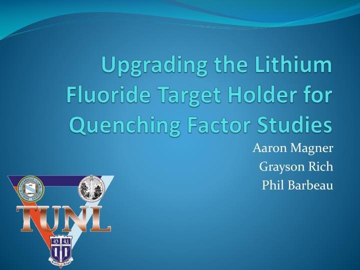 upgrading the lithium fluoride target holder for quenching factor studies n.