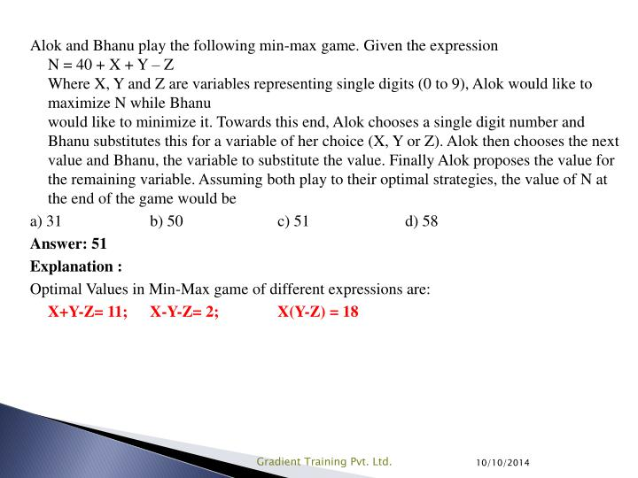 Alok and Bhanu play the following min-max game. Given the expression