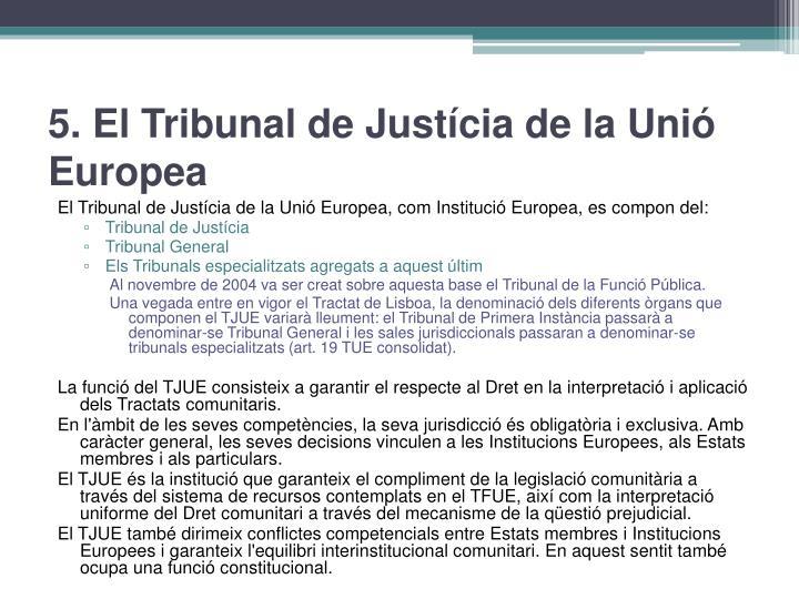 5. El Tribunal de Justícia de la Unió Europea