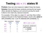testing 00 11 states iii