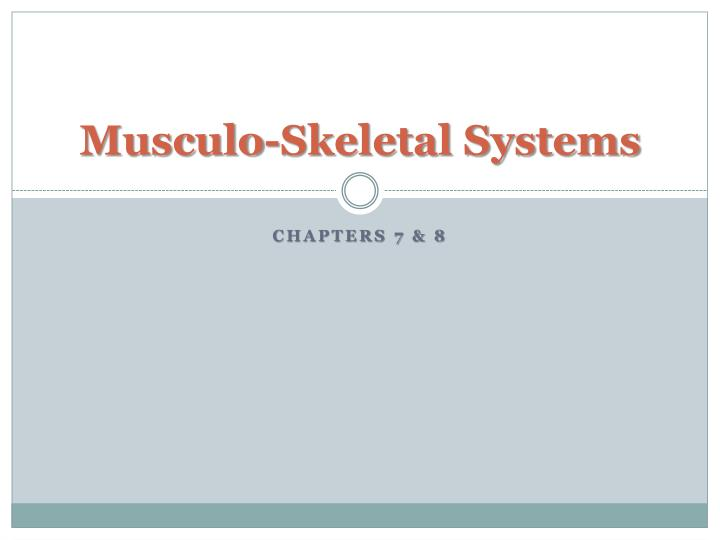 Musculo skeletal systems