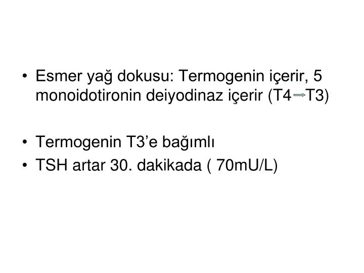 Esmer yağ dokusu: Termogenin içerir, 5 monoidotironin deiyodinaz içerir (T4   T3)