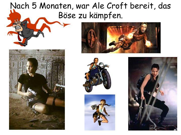 Nach 5 Monaten, war Ale Croft bereit, das Böse zu kämpfen.