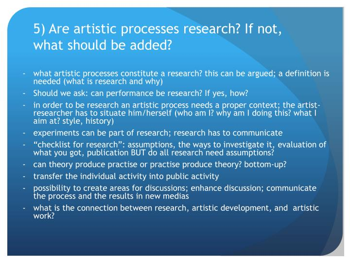 5) Are artistic processes research? If not, what should be added?
