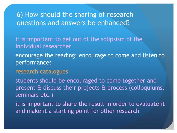 6) How should the sharing of research questions and answers be enhanced?