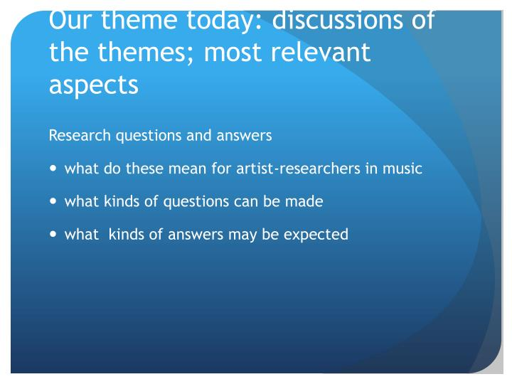 Our theme today: discussions of the themes; most relevant aspects