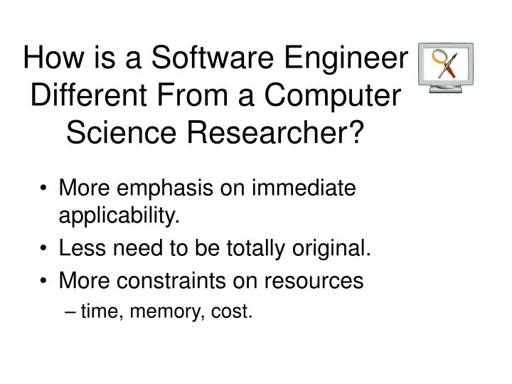 How is a Software Engineer Different From a Computer Science Researcher?