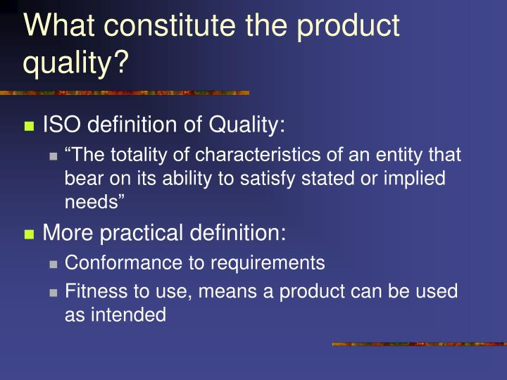 What constitute the product quality