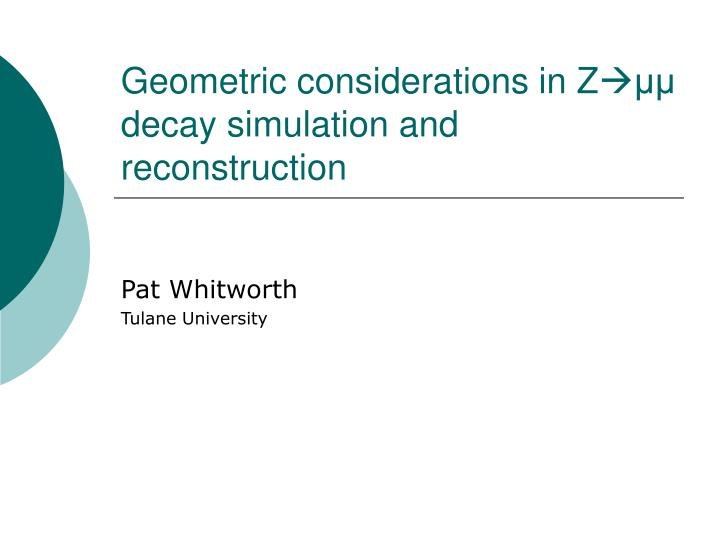 geometric considerations in z decay simulation and reconstruction n.