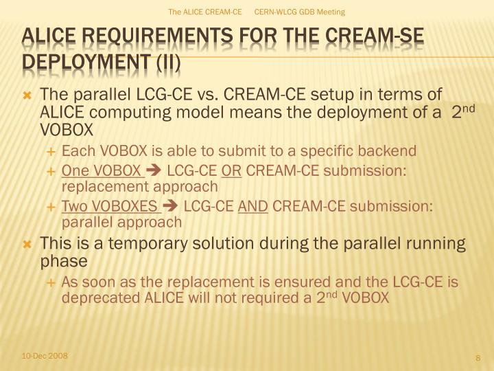 The parallel LCG-CE vs. CREAM-CE setup in terms of ALICE computing model means the deployment of a  2