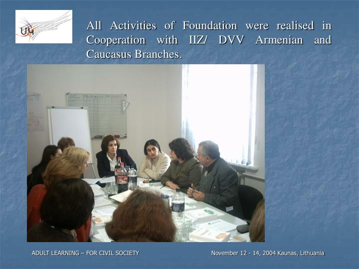 All Activities of Foundation were realised in Cooperation with IIZ/ DVV Armenian and Caucasus Branches.