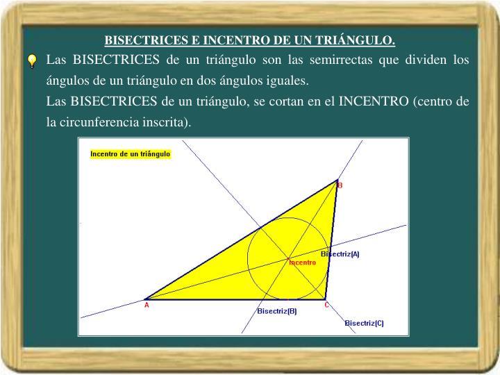 BISECTRICES E INCENTRO DE UN TRIÁNGULO.