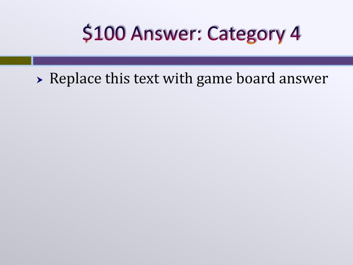 $100 Answer: Category 4