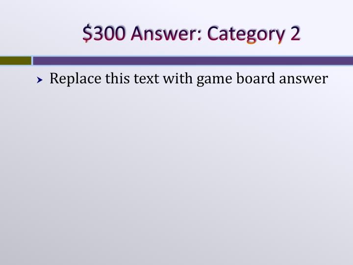 $300 Answer: Category 2