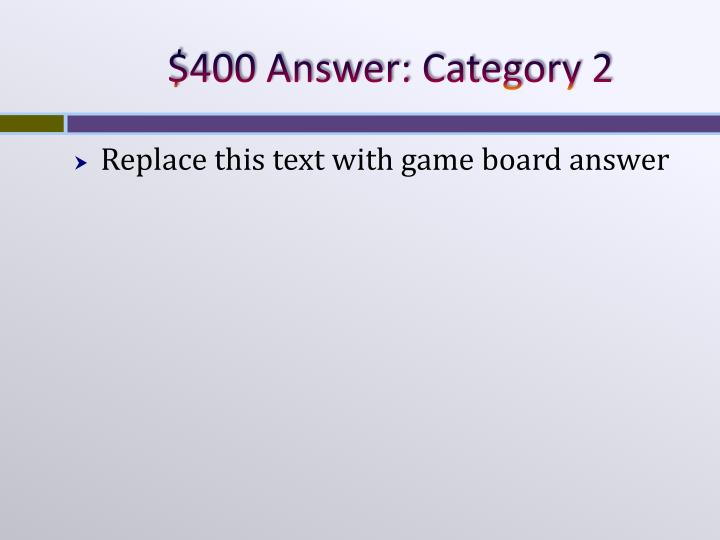 $400 Answer: Category 2