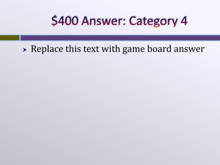 $400 Answer: Category 4