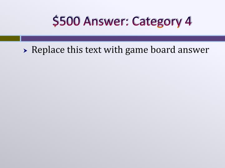 $500 Answer: Category 4