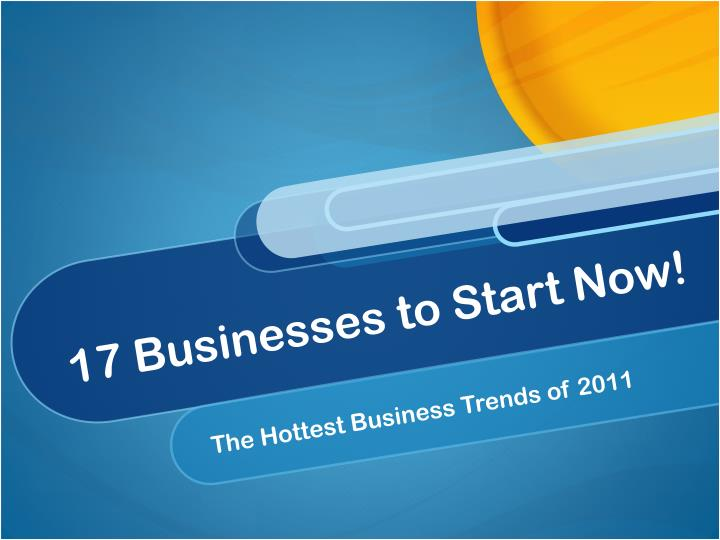 17 businesses to start now
