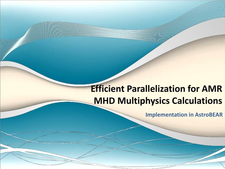 Efficient parallelization for amr mhd multiphysics calculations