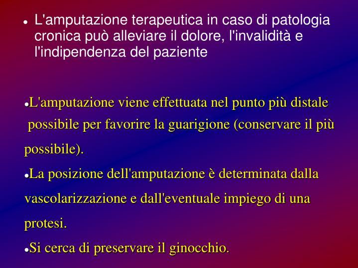 L'amputazione terapeutica in caso di patologia cronica può alleviare il dolore, l'invalidità e l'indipendenza del paziente