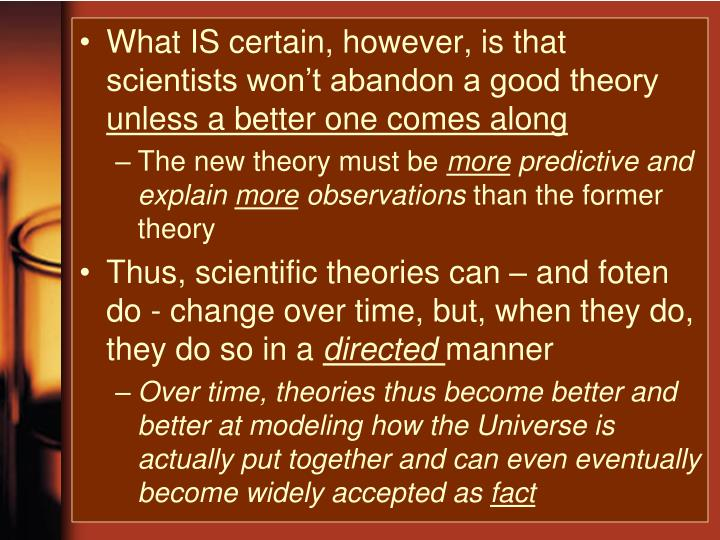 What IS certain, however, is that scientists won't abandon a good theory