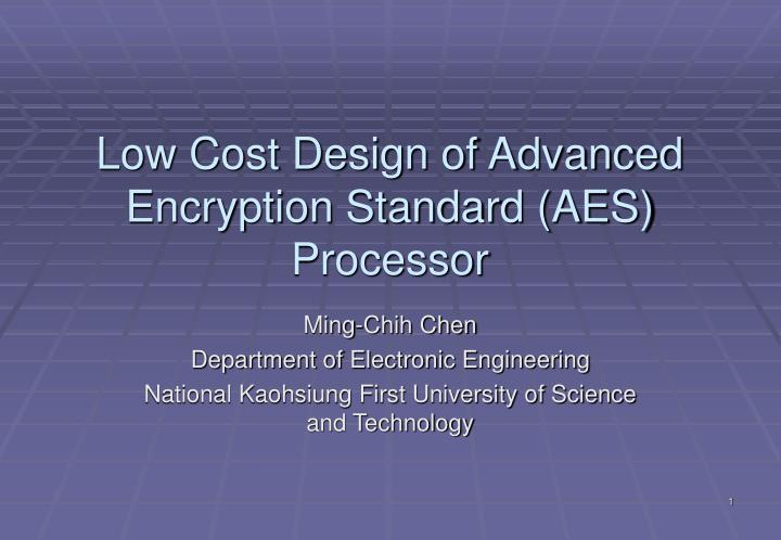 low cost design of advanced encryption standard aes processor n.