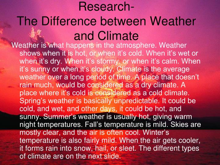 the difference between weather and climate What's the difference between weather and climate.