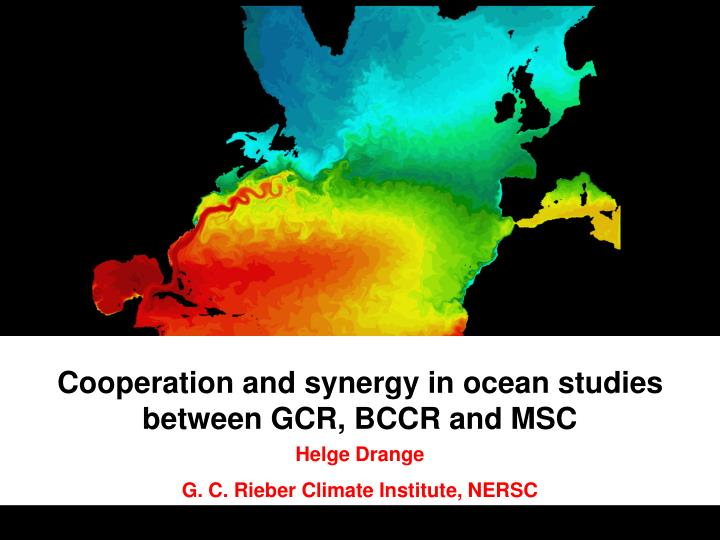 Cooperation and synergy in ocean studies between GCR, BCCR and MSC
