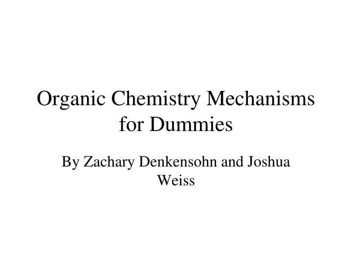 PPT - Organic Chemistry Mechanisms for Dummies PowerPoint