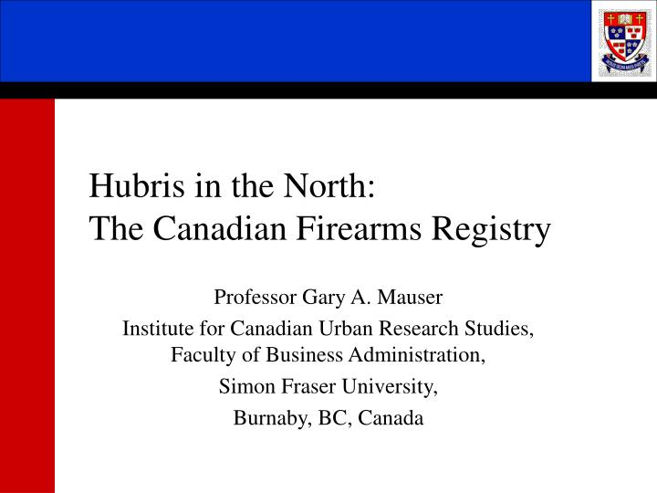 Hubris in the north the canadian firearms registry