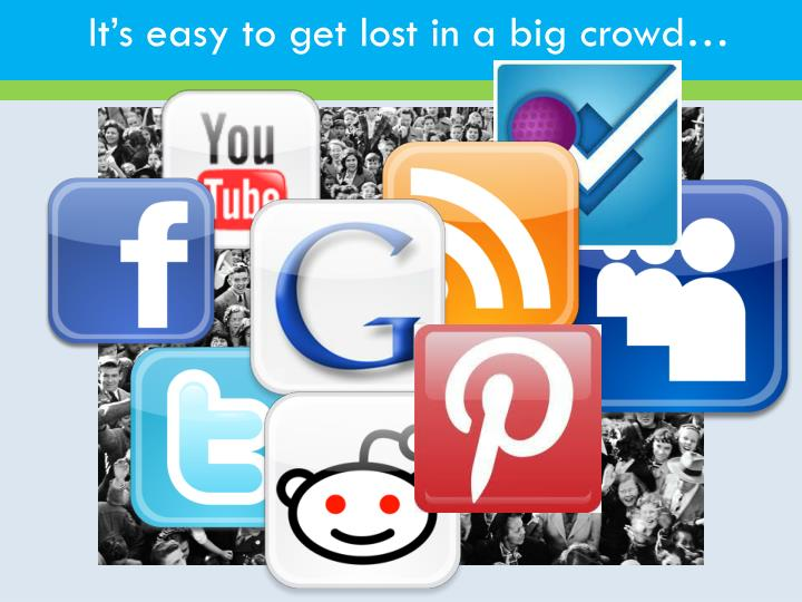 It's easy to get lost in a big crowd…