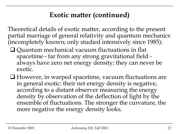 Exotic matter (continued)