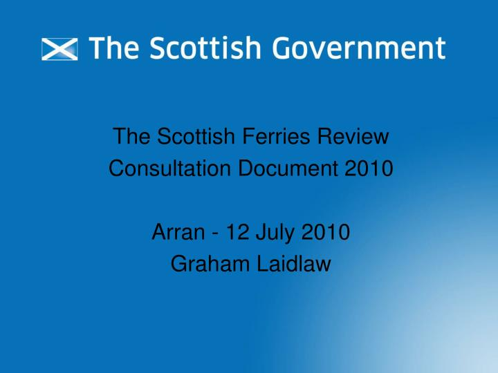 The scottish ferries review consultation document 2010 arran 12 july 2010 graham laidlaw