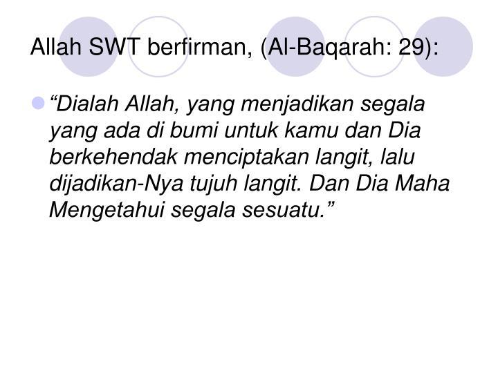 Allah SWT berfirman, (Al-Baqarah: 29):