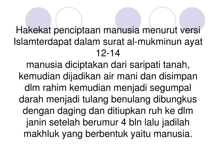 Hakekat penciptaan manusia menurut versi Islamterdapat dalam surat al-mukminun ayat 12-14