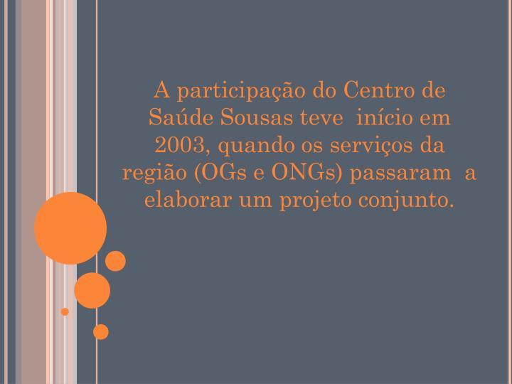 A participação do Centro de Saúde Sousas teve  início em 2003, quando os serviços da região (O...