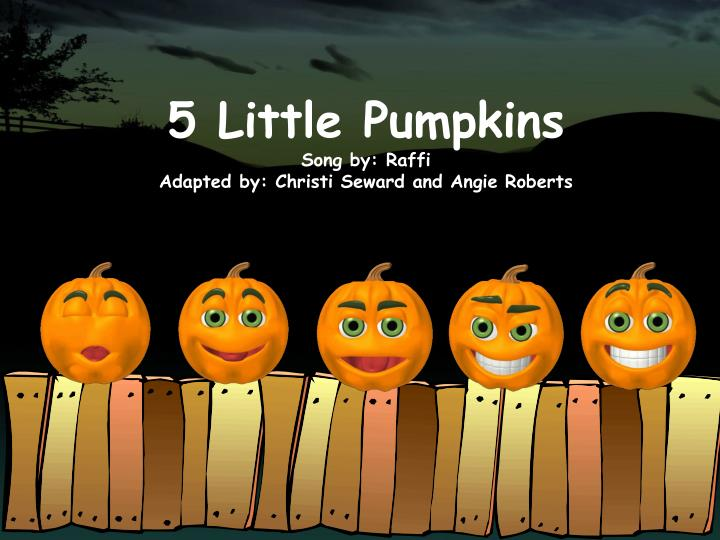 PPT - 5 Little Pumpkins Song by: Raffi Adapted by: Christi ...