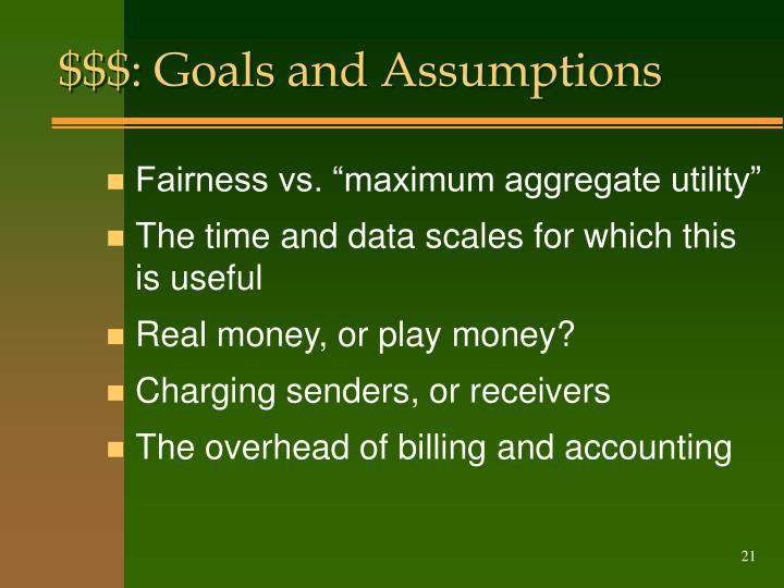 $$$: Goals and Assumptions