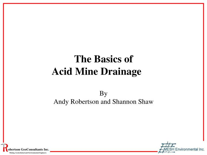 a essay on acid mine drainage The problem of acid mine drainage (amd) has been present since mining activity began thousands of years ago this paper describes the water pollution issues in mining industries and their treatment technologies.