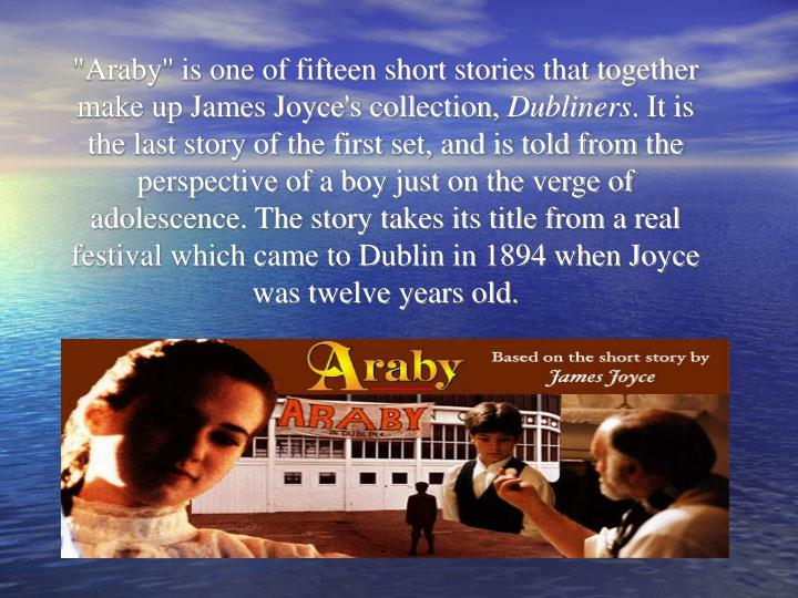 """""""Araby'' is one of fifteen short stories that together make up James Joyce's collection,"""