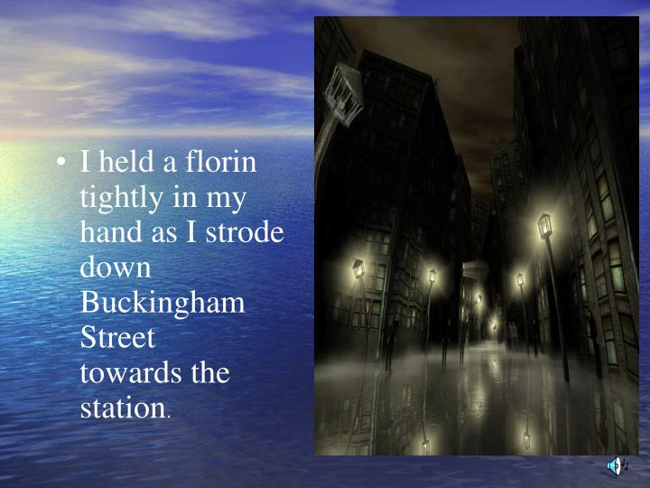 I held a florin tightly in my hand as I strode down Buckingham Street