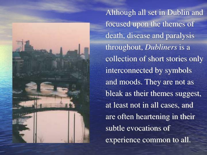 Although all set in Dublin and focused upon the themes of death, disease and paralysis throughout,