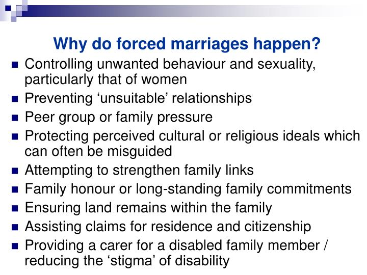 Why do forced marriages happen?